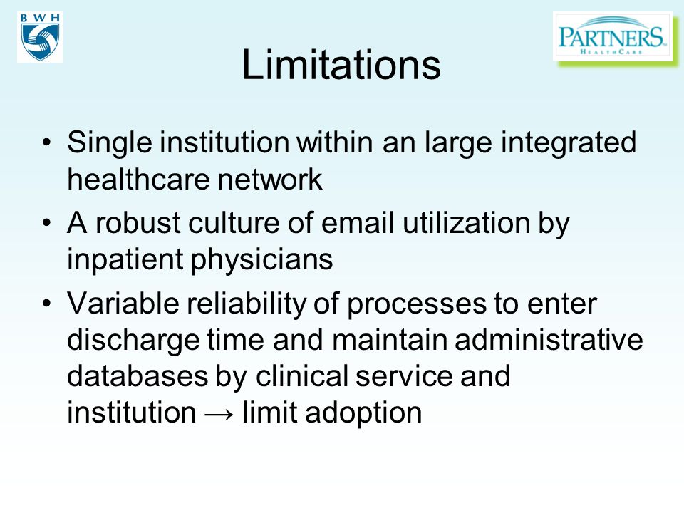 Limitations Single institution within an large integrated healthcare network A robust culture of email utilization by inpatient physicians Variable re