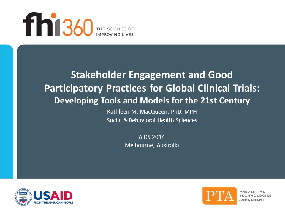 Stakeholder Engagement and Good Participatory Practices for Global Clinical Trials: Developing Tools and Models for the 21st Century Kathleen M. MacQu