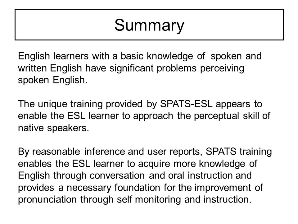 Summary English learners with a basic knowledge of spoken and written English have significant problems perceiving spoken English.