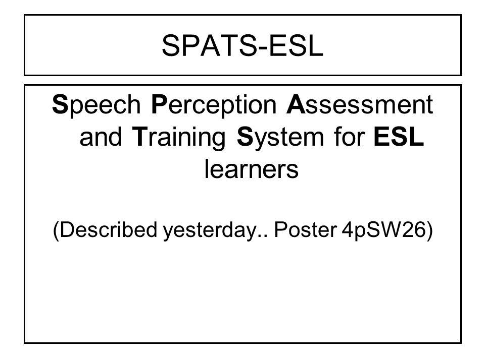 SPATS-ESL in Brief A.Trains learners to identify the important syllable constituents of English: 45 onsets, 28 nuclei, & 36 codas.