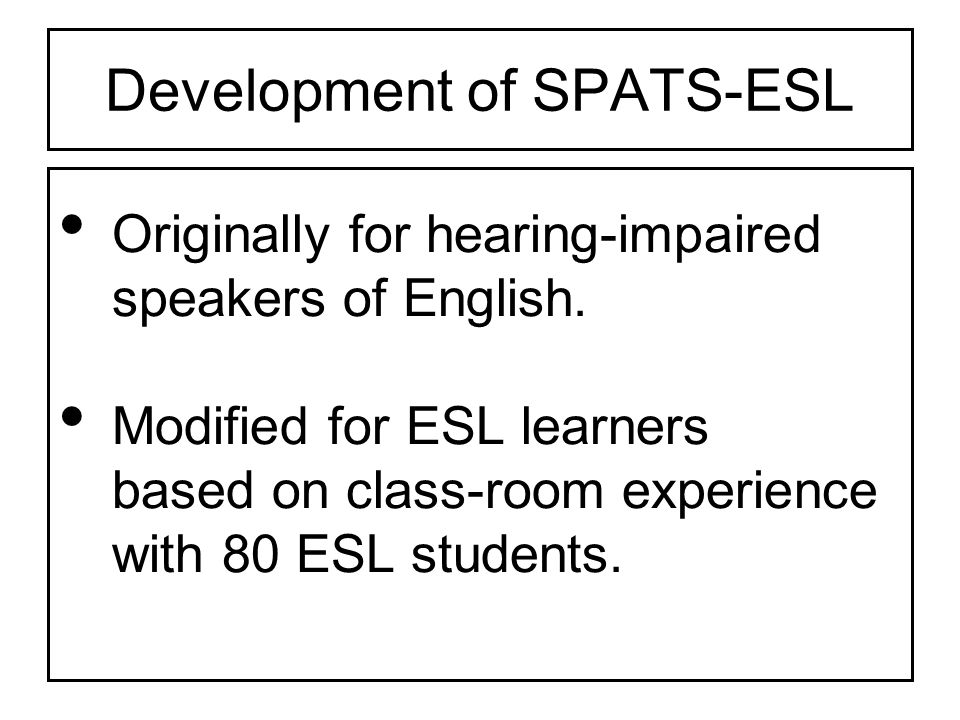 Development of SPATS-ESL Originally for hearing-impaired speakers of English.