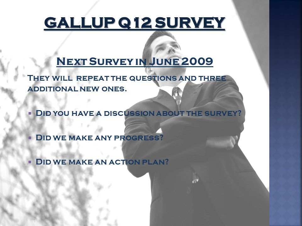 Next Survey in June 2009 They will repeat the questions and three additional new ones.  Did you have a discussion about the survey?  Did we make any