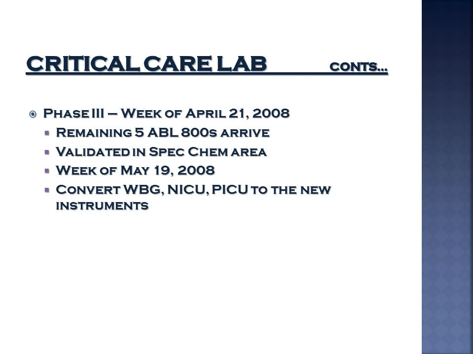  Phase III – Week of April 21, 2008  Remaining 5 ABL 800s arrive  Validated in Spec Chem area  Week of May 19, 2008  Convert WBG, NICU, PICU to t