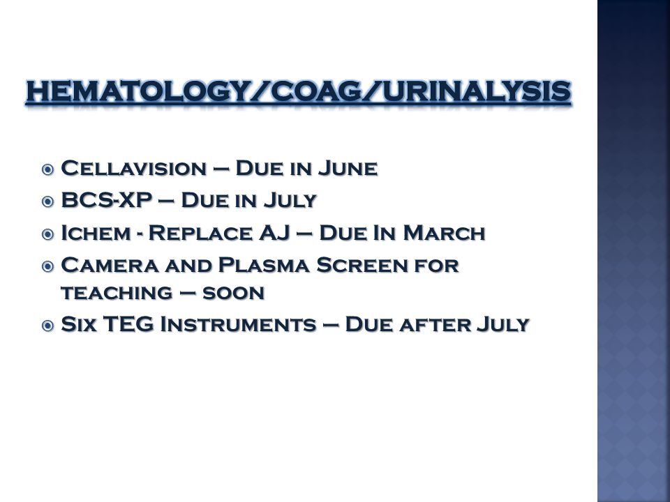  Cellavision – Due in June  BCS-XP – Due in July  Ichem - Replace AJ – Due In March  Camera and Plasma Screen for teaching – soon  Six TEG Instru