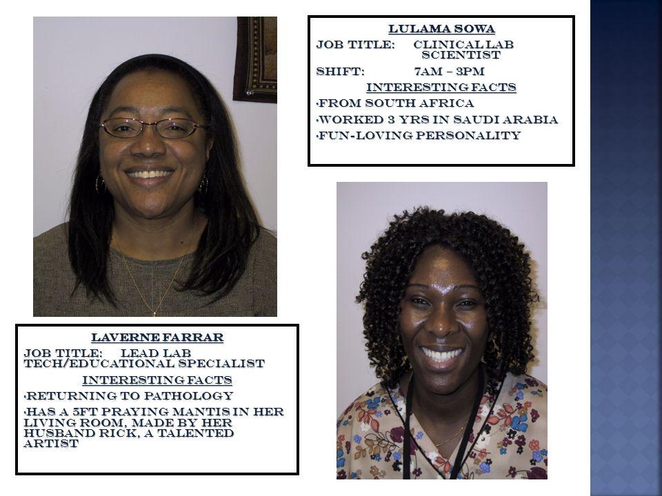 Laverne Farrar Job Title: Lead lab tech/educational Specialist Interesting Facts Returning to Pathology Returning to Pathology Has a 5ft Praying manti