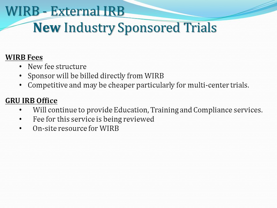 WIRB Fees New fee structure Sponsor will be billed directly from WIRB Competitive and may be cheaper particularly for multi-center trials.