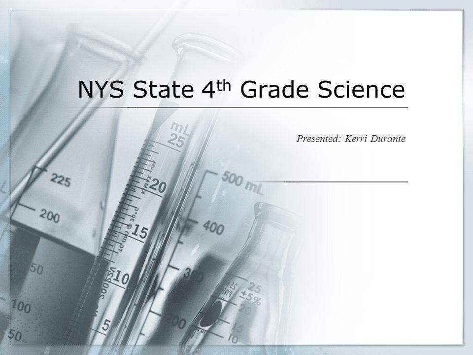 NYS State 4 th Grade Science Presented: Kerri Durante