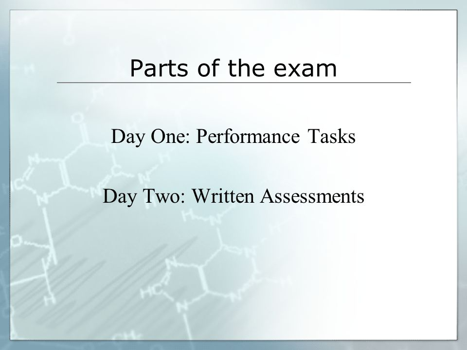Parts of the exam Day One: Performance Tasks Day Two: Written Assessments