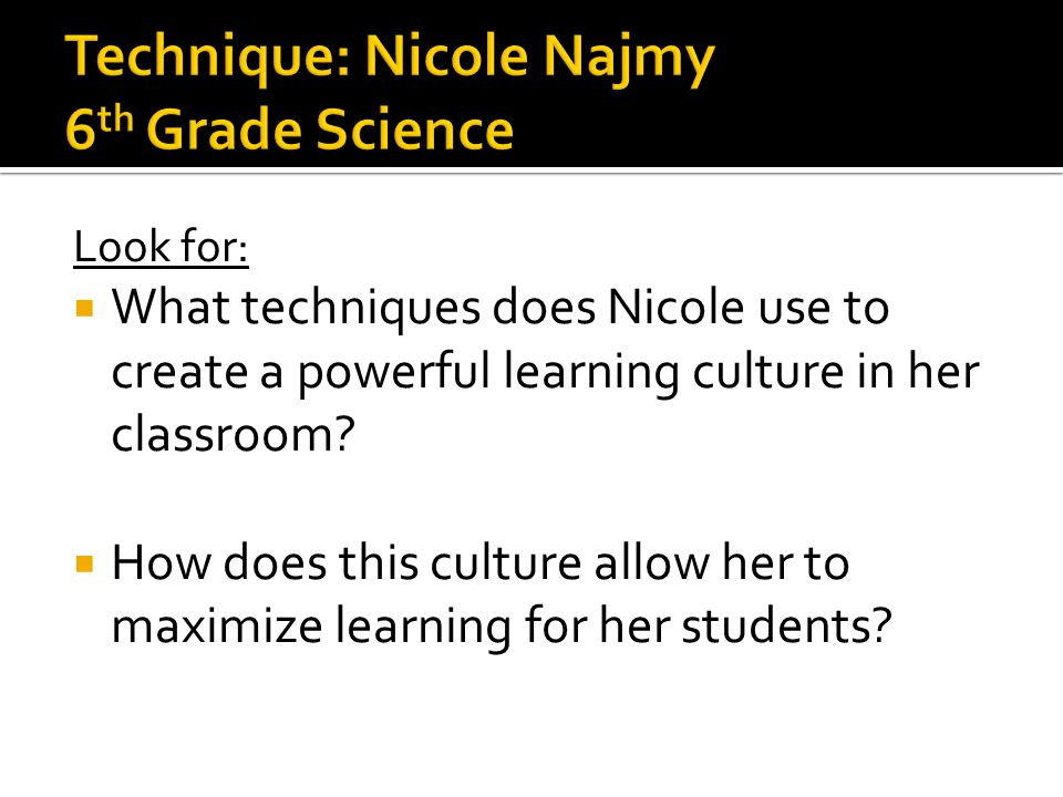 Look for:  What techniques does Nicole use to create a powerful learning culture in her classroom.