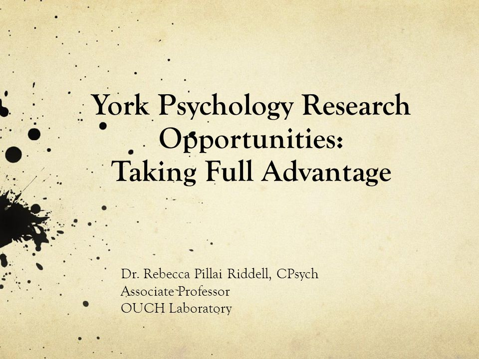 York Psychology Research Opportunities: Taking Full Advantage Dr.