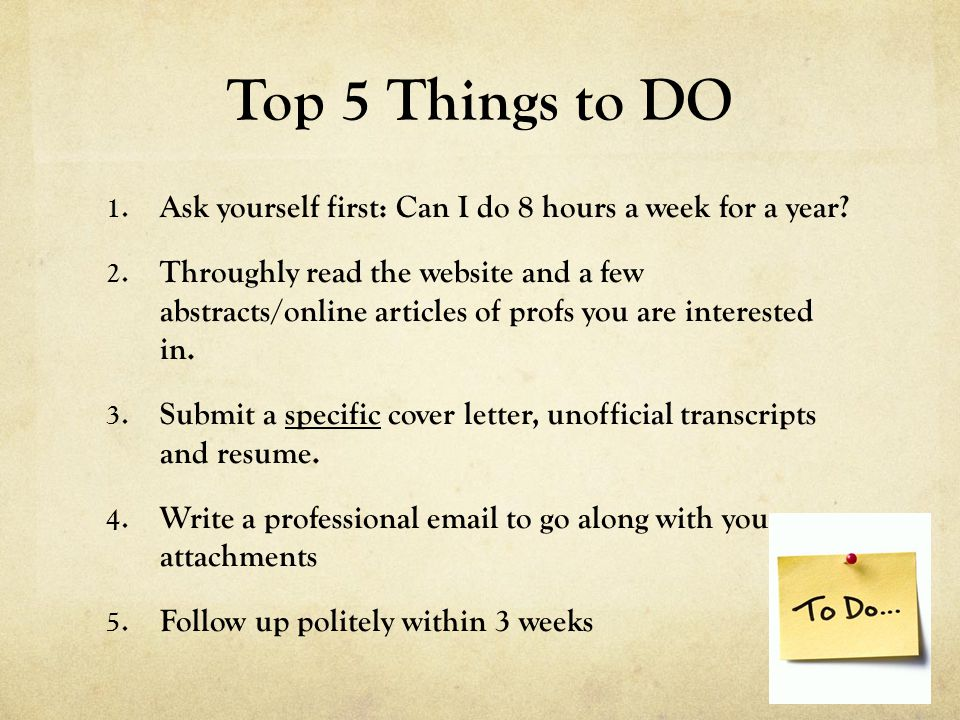 Top 5 Things to DO 1. Ask yourself first: Can I do 8 hours a week for a year.