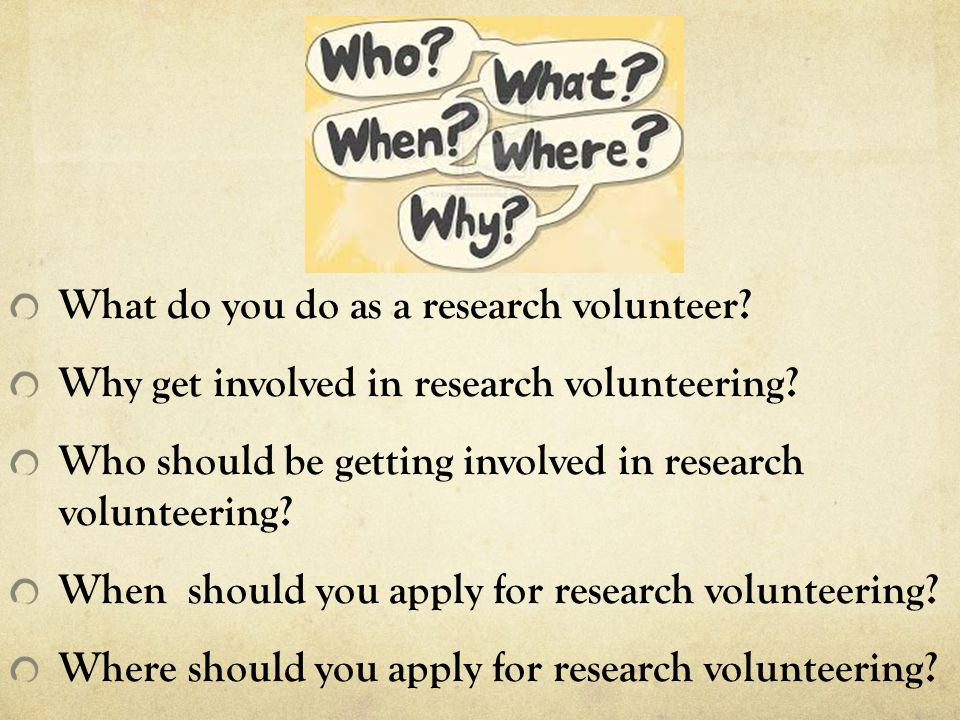 What do you do as a research volunteer. Why get involved in research volunteering.