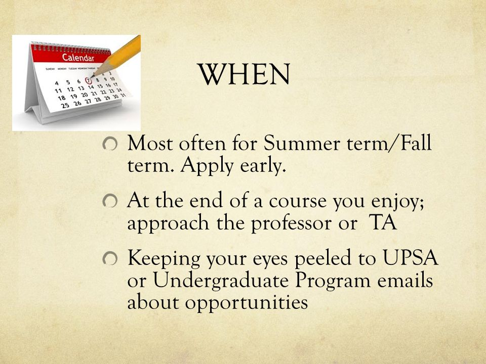 WHEN Most often for Summer term/Fall term. Apply early.