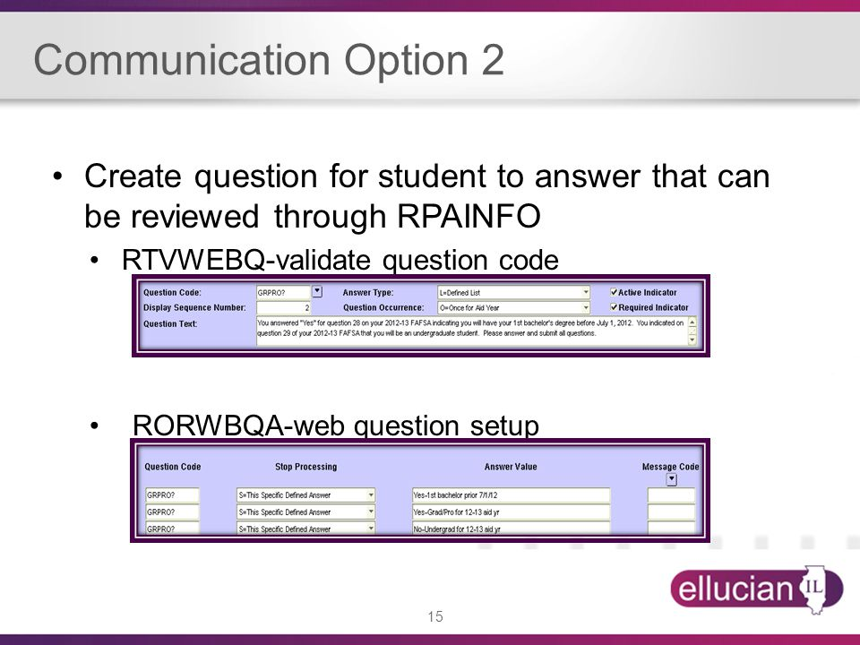 15 Communication Option 2 Create question for student to answer that can be reviewed through RPAINFO RTVWEBQ-validate question code RORWBQA-web question setup