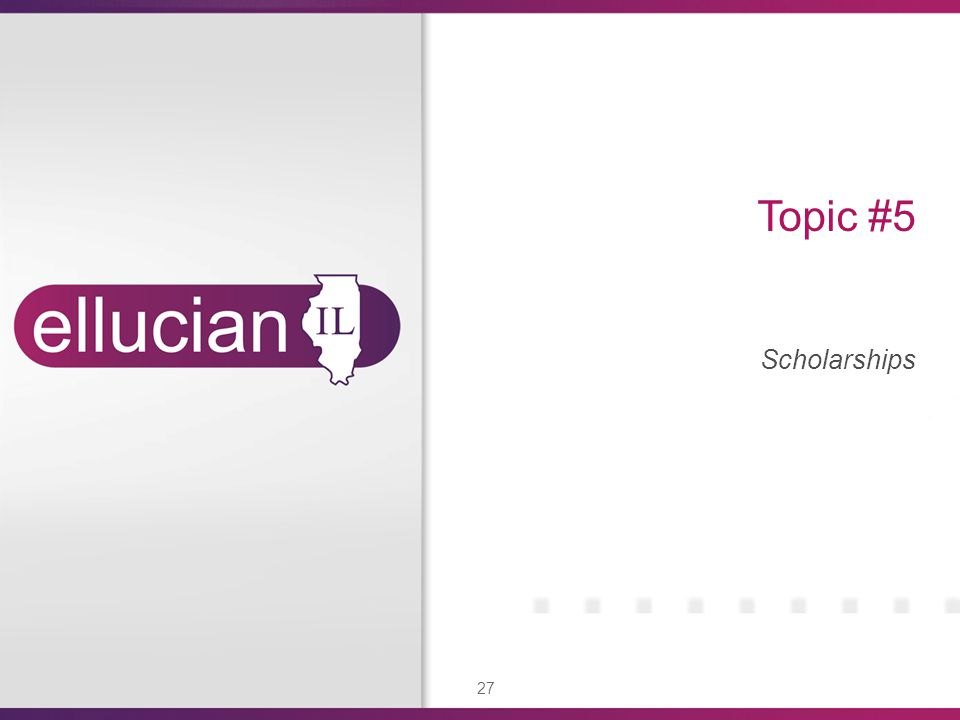 27 Topic #5 Scholarships