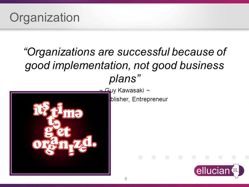 6 Organizations are successful because of good implementation, not good business plans ~ Guy Kawasaki ~ Author, Publisher, Entrepreneur