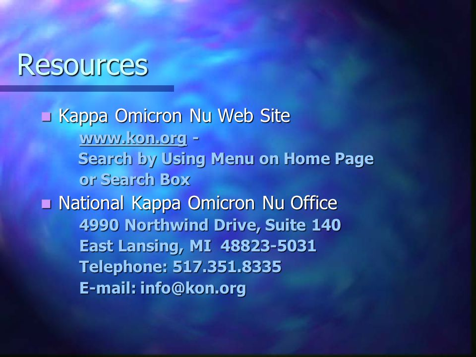 Resources Kappa Omicron Nu Web Site Kappa Omicron Nu Web Site www.kon.orgwww.kon.org - www.kon.org Search by Using Menu on Home Page Search by Using Menu on Home Page or Search Box National Kappa Omicron Nu Office National Kappa Omicron Nu Office 4990 Northwind Drive, Suite 140 East Lansing, MI 48823-5031 Telephone: 517.351.8335 E-mail: info@kon.org