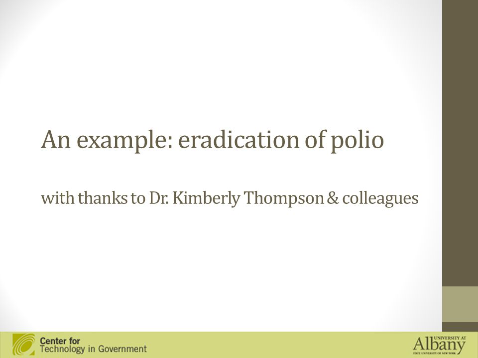 An example: eradication of polio with thanks to Dr. Kimberly Thompson & colleagues
