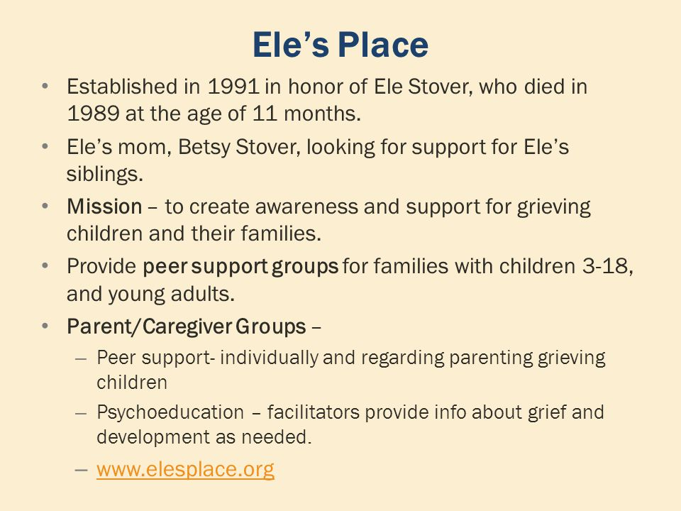Ele's Place Established in 1991 in honor of Ele Stover, who died in 1989 at the age of 11 months.