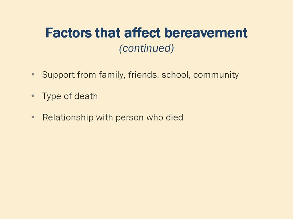 Providing support to a grieving person Be present and authentic Listen more, talk less Avoid trying to cheer up the person Allow emotional expression Show empathy Stop harmful or dangerous behaviors