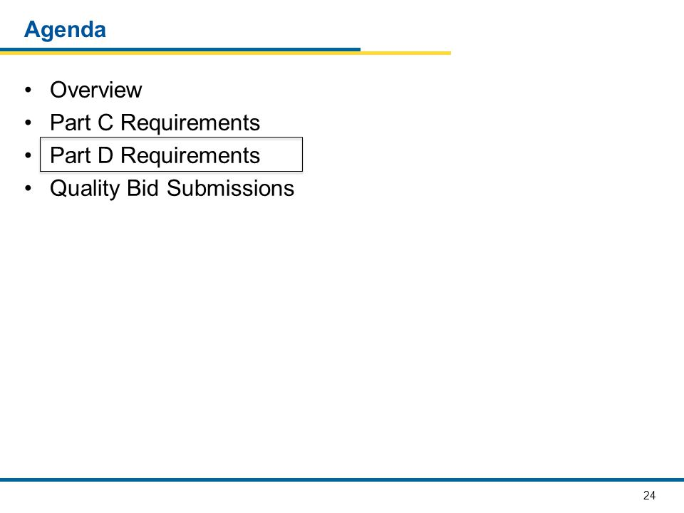 24 Agenda Overview Part C Requirements Part D Requirements Quality Bid Submissions