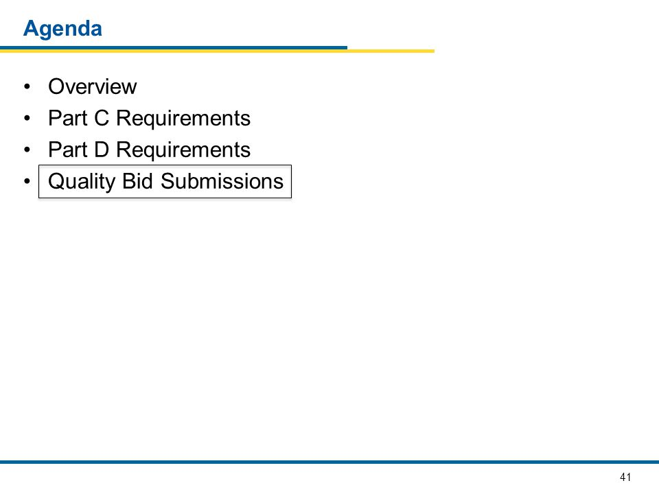 41 Agenda Overview Part C Requirements Part D Requirements Quality Bid Submissions