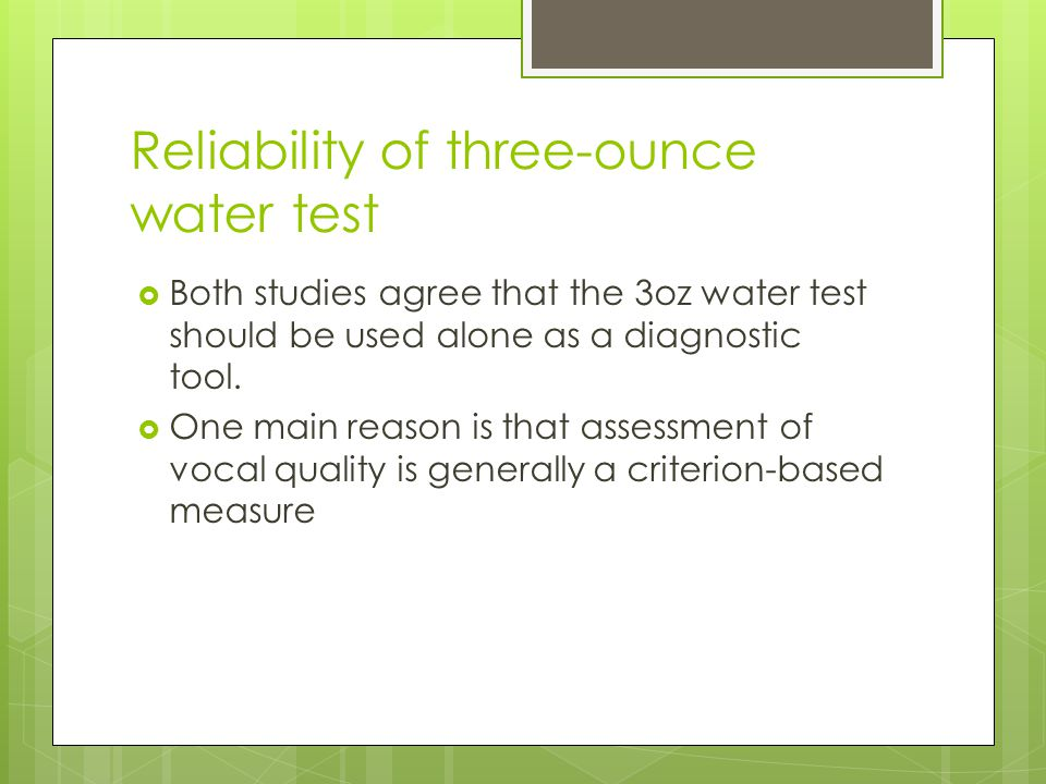 Reliability of three-ounce water test  Both studies agree that the 3oz water test should be used alone as a diagnostic tool.