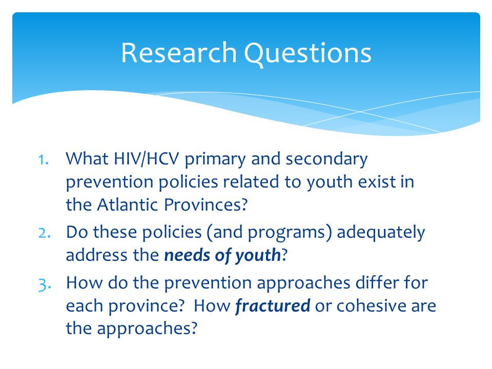 1.What HIV/HCV primary and secondary prevention policies related to youth exist in the Atlantic Provinces.