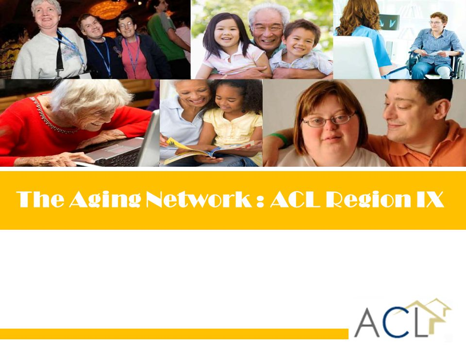 The Aging Network : ACL Region IX