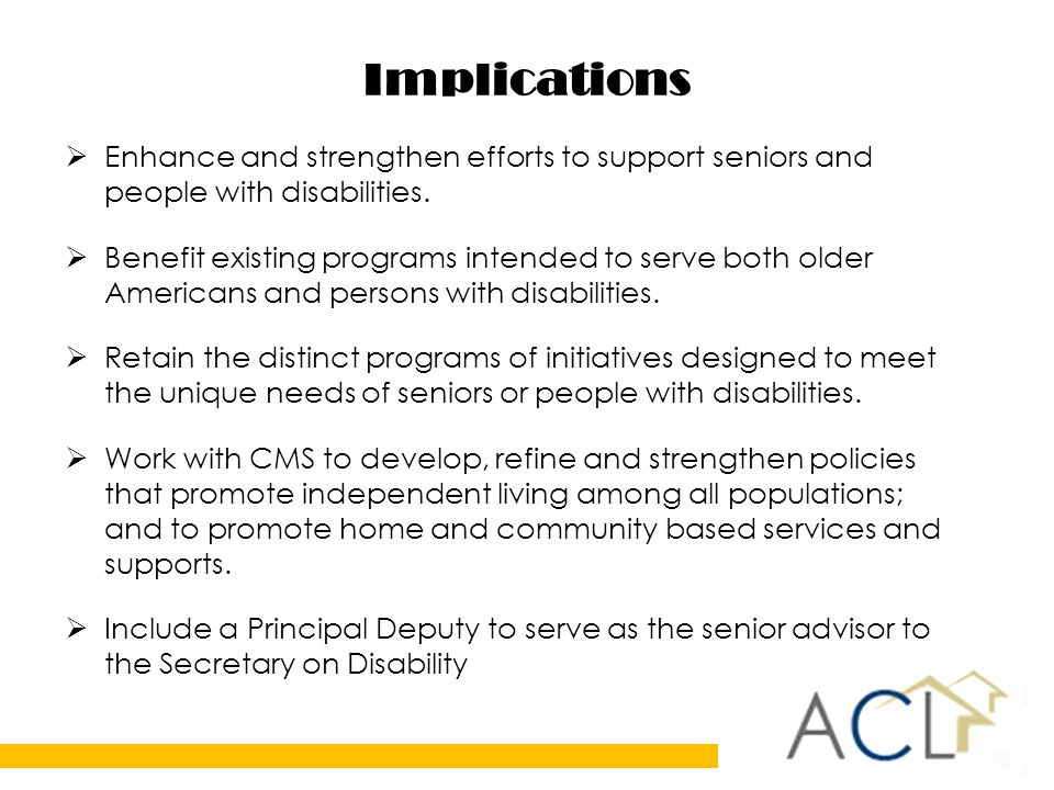 Implications  Enhance and strengthen efforts to support seniors and people with disabilities.