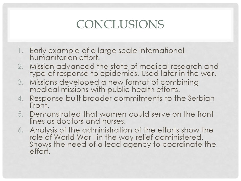 CONCLUSIONS 1.Early example of a large scale international humanitarian effort. 2.Mission advanced the state of medical research and type of response