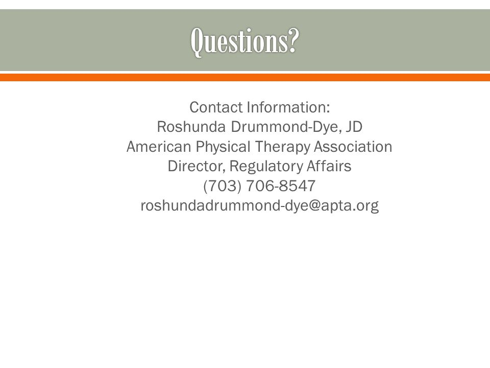 Contact Information: Roshunda Drummond-Dye, JD American Physical Therapy Association Director, Regulatory Affairs (703) 706-8547 roshundadrummond-dye@apta.org