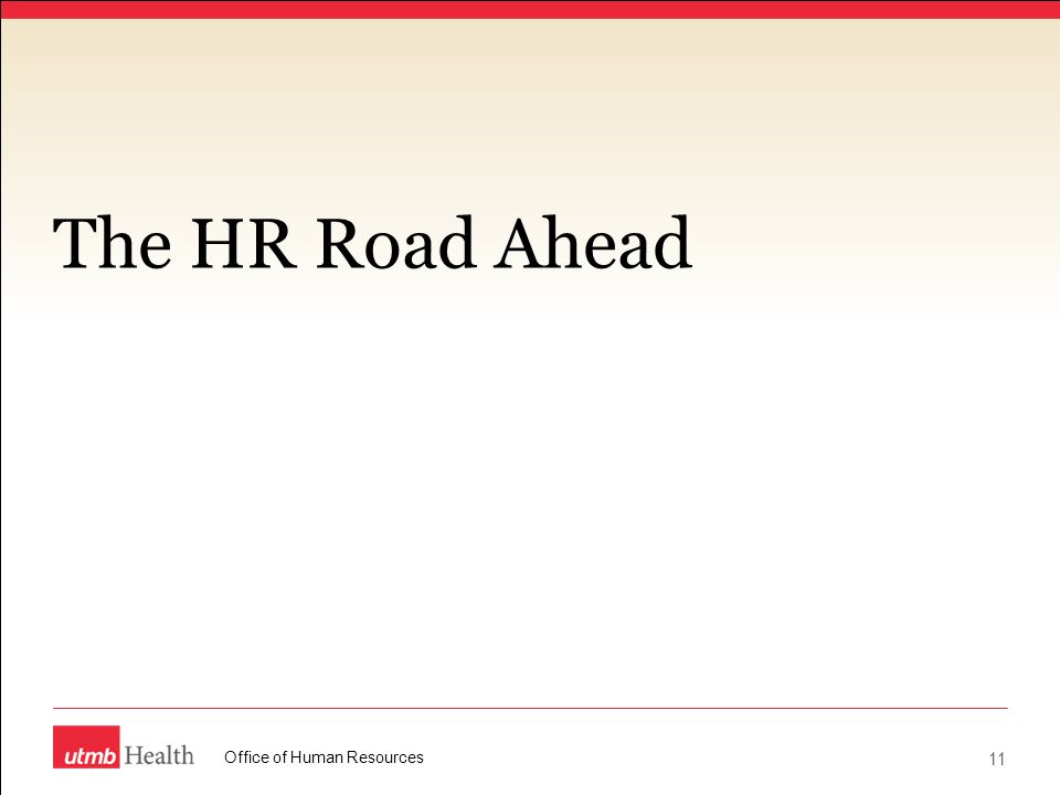 The HR Road Ahead Office of Human Resources 11