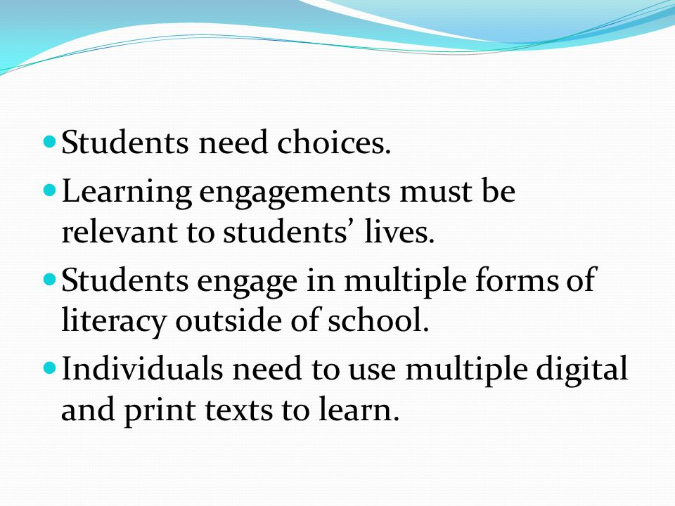 Students need choices. Learning engagements must be relevant to students' lives.