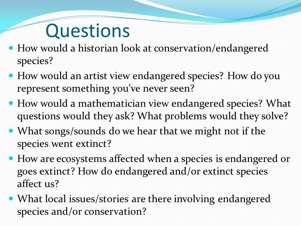 Questions How would a historian look at conservation/endangered species.