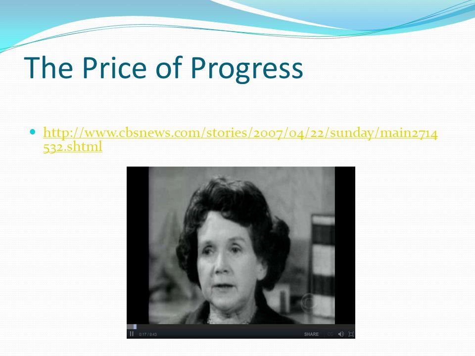 The Price of Progress http://www.cbsnews.com/stories/2007/04/22/sunday/main2714 532.shtml http://www.cbsnews.com/stories/2007/04/22/sunday/main2714 532.shtml