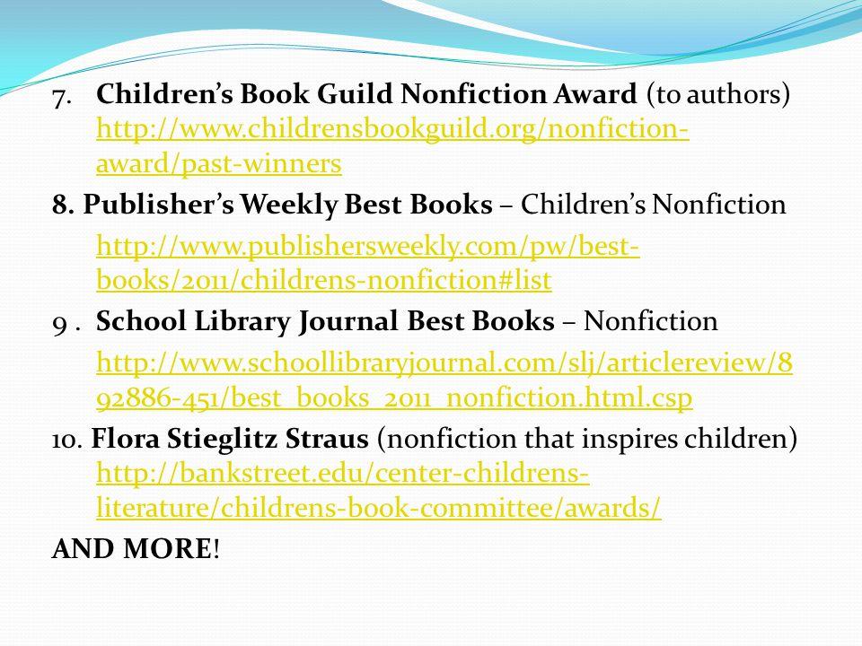7. Children's Book Guild Nonfiction Award (to authors) http://www.childrensbookguild.org/nonfiction- award/past-winners http://www.childrensbookguild.
