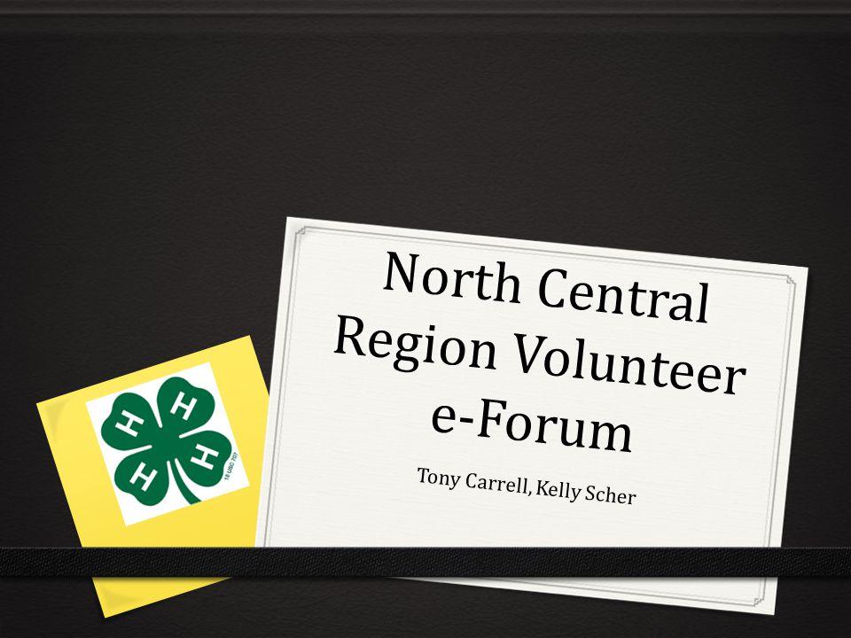 North Central Region Volunteer e-Forum Tony Carrell, Kelly Scher