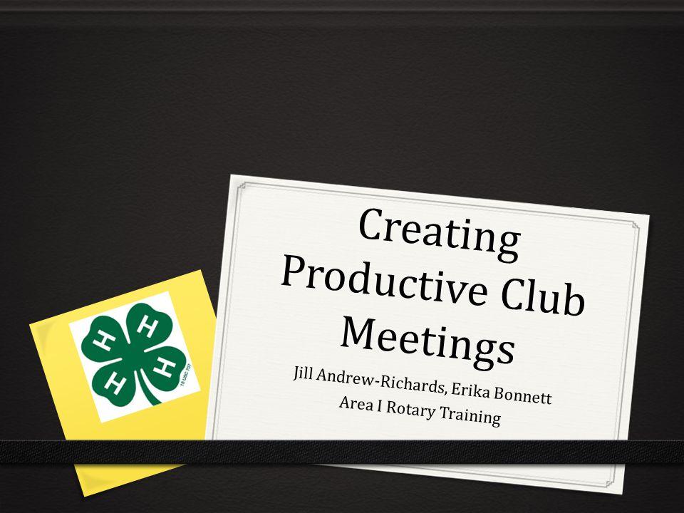 Creating Productive Club Meetings Jill Andrew-Richards, Erika Bonnett Area I Rotary Training