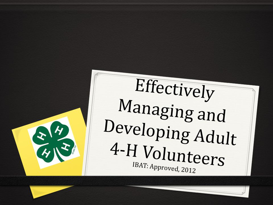 Effectively Managing and Developing Adult 4-H Volunteers IBAT: Approved, 2012