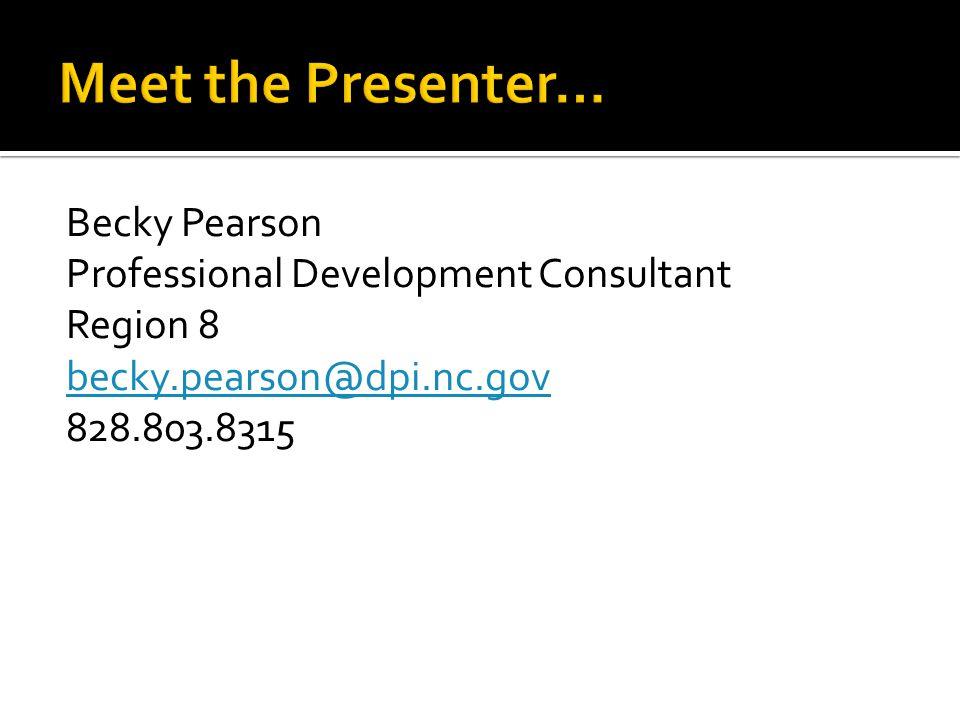 Becky Pearson Professional Development Consultant Region 8 becky.pearson@dpi.nc.gov 828.803.8315