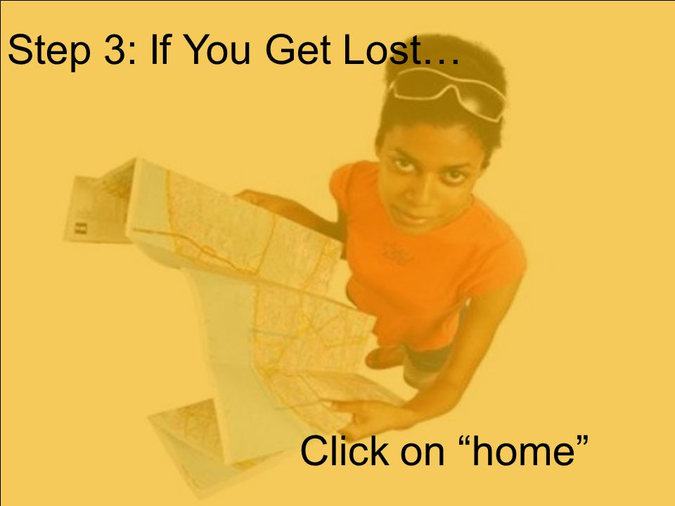 Step 3: If You Get Lost… Click on home