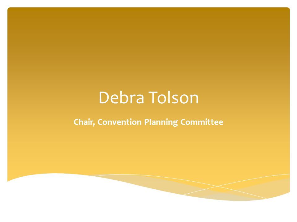 Debra Tolson Chair, Convention Planning Committee