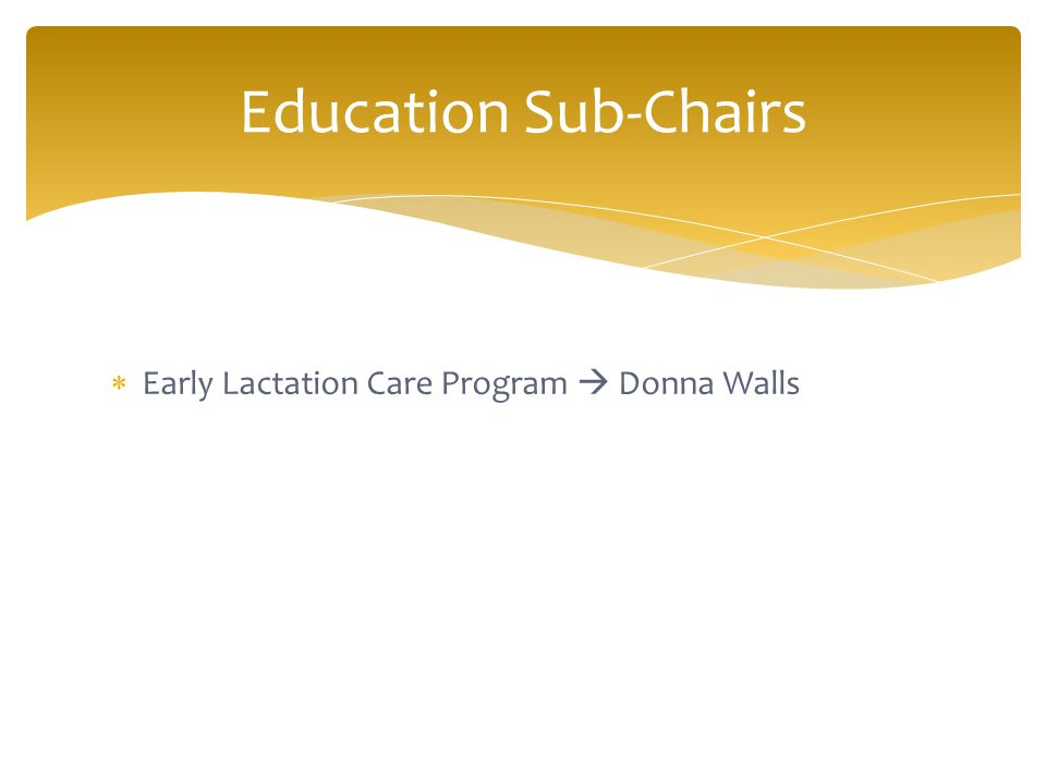  Early Lactation Care Program  Donna Walls Education Sub-Chairs