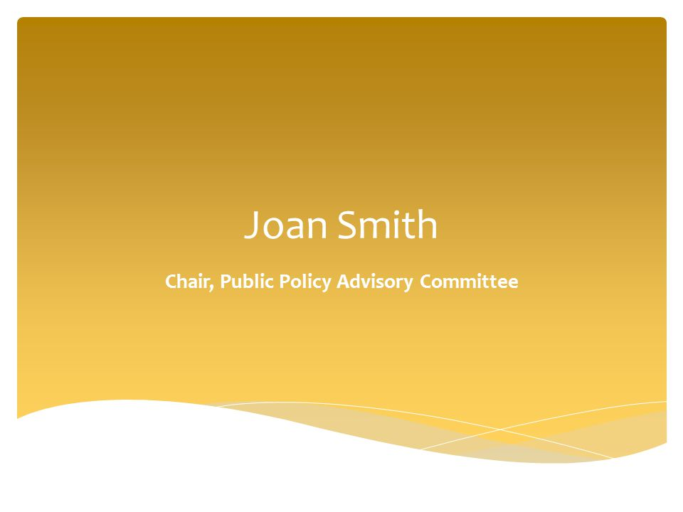 Joan Smith Chair, Public Policy Advisory Committee
