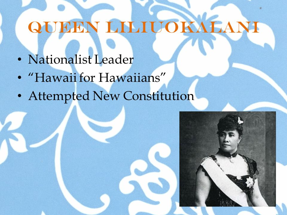 Queen Liliuokalani Nationalist Leader Hawaii for Hawaiians Attempted New Constitution