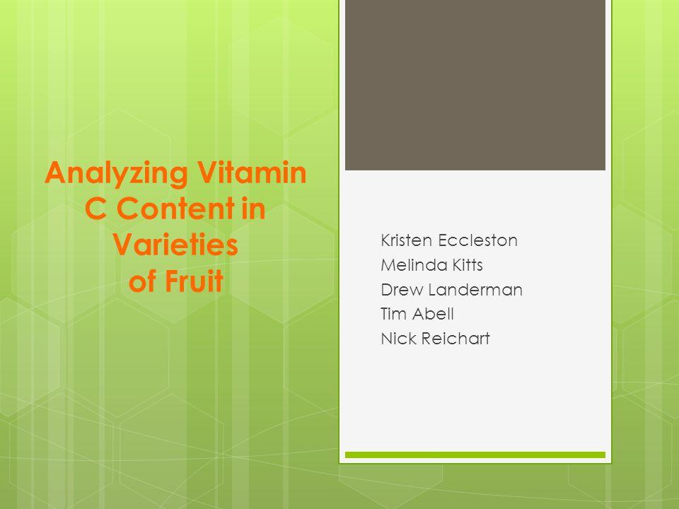 Analyzing Vitamin C Content in Varieties of Fruit Kristen Eccleston Melinda Kitts Drew Landerman Tim Abell Nick Reichart