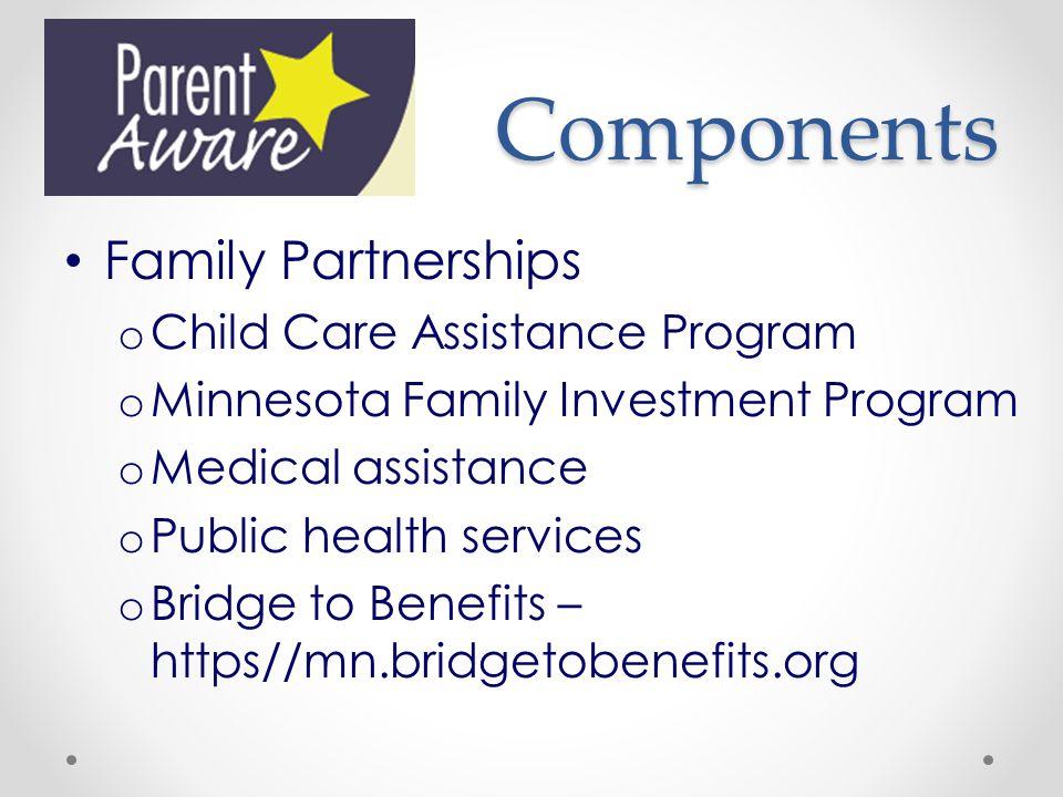 Components Family Partnerships o Child Care Assistance Program o Minnesota Family Investment Program o Medical assistance o Public health services o Bridge to Benefits – https//mn.bridgetobenefits.org