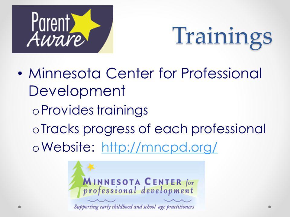 Trainings Minnesota Center for Professional Development o Provides trainings o Tracks progress of each professional o Website: http://mncpd.org/http://mncpd.org/