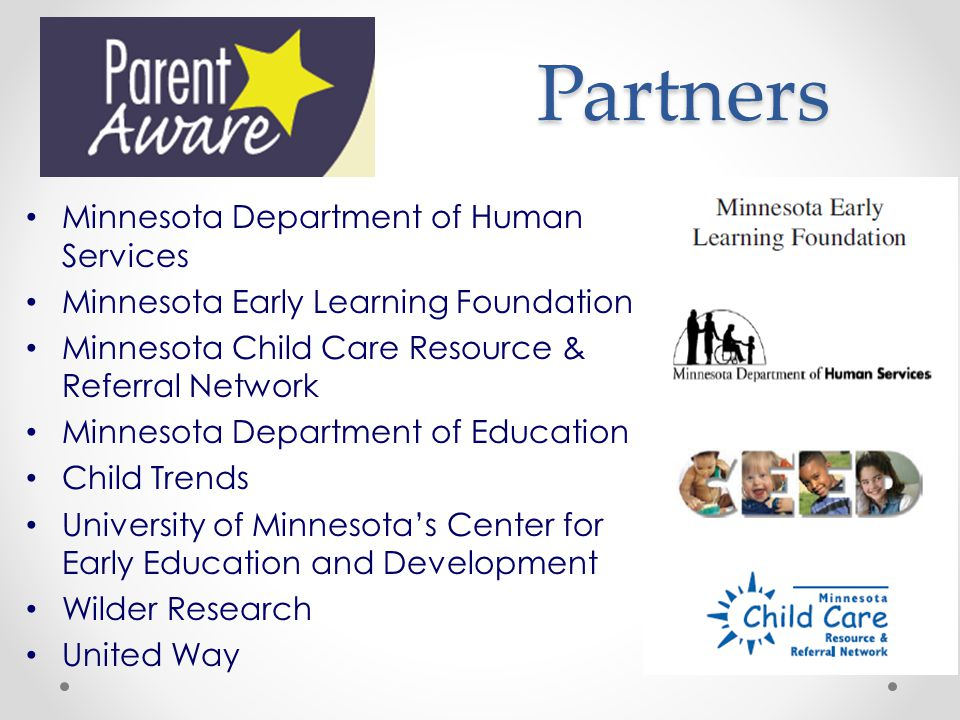Partners Minnesota Department of Human Services Minnesota Early Learning Foundation Minnesota Child Care Resource & Referral Network Minnesota Department of Education Child Trends University of Minnesota's Center for Early Education and Development Wilder Research United Way